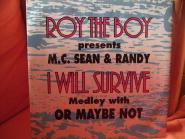 Roy the Boy presents Sean & Randy, I will survive,or maybe not